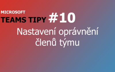 Teams Tip #10: Správa oprávnění členů týmu